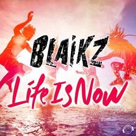 BLAIKZ - LIFE IS NOW